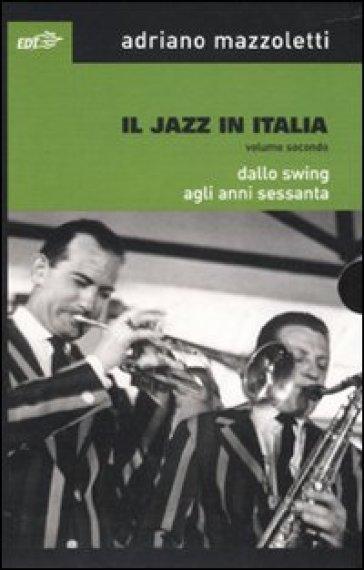 Il jazz in Italia. Dallo swing agli anni Sessanta. 2. - Adriano Mazzoletti   Rochesterscifianimecon.com