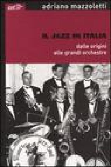 Il jazz in Italia dalle origini alle grandi orchestre - Adriano Mazzoletti | Rochesterscifianimecon.com