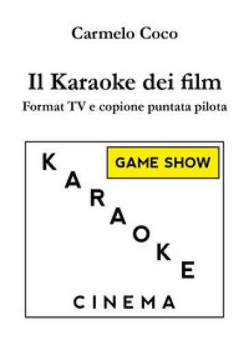 Il karaoke dei film. Format TV e copione puntata pilota - Carmelo Coco | Rochesterscifianimecon.com