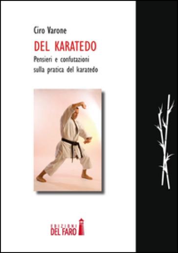 Del karatedo. Pensieri e confutazione sulla pratica del karatedo - Ciro Varone  