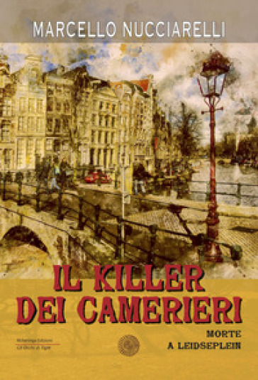Il killer dei camerieri. Morte a Leidseplein - Marcello Nucciarelli |