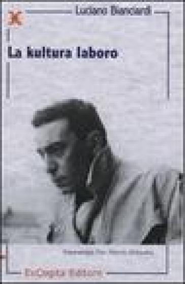 La kultura laboro. Ediz. multilingue - Luciano Bianciardi  