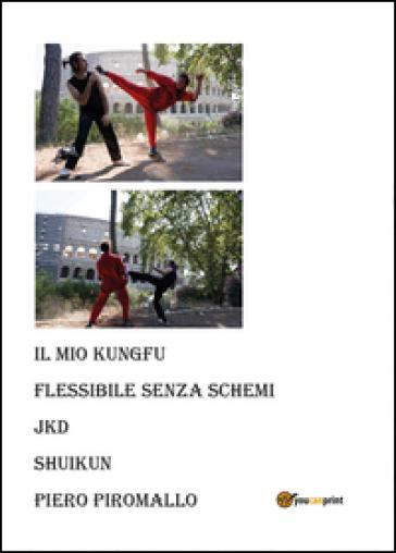 Il kung fu personale, flessibile, senza schemi. Jkd Shuikun - Piero Piromallo | Rochesterscifianimecon.com