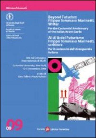 Al di là del Futurismo: Filippo Tommaso Marinetti, scrittore. Atti del Convegno (New York, 12-13 novembre 2009) - P. Valesio |