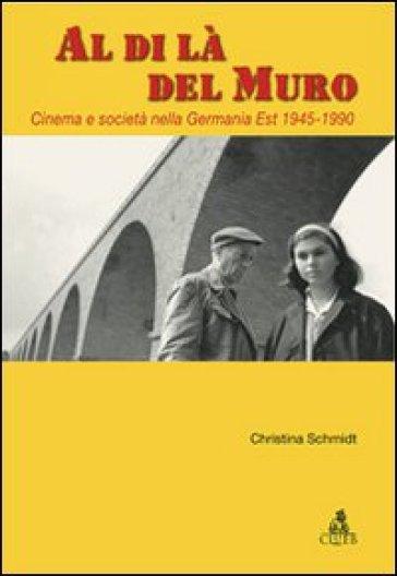Al di là del Muro. Cinema e società della Germania Est 1945-1990 - Christina Schmidt pdf epub