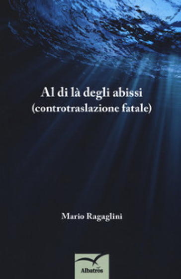 Al di là degli abissi (controtraslazione fatale) - Mario Ragaglini | Kritjur.org