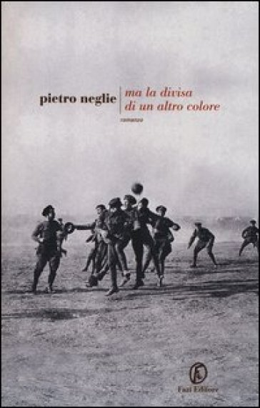 Ma la divisa di un altro colore - Pietro Neglie |