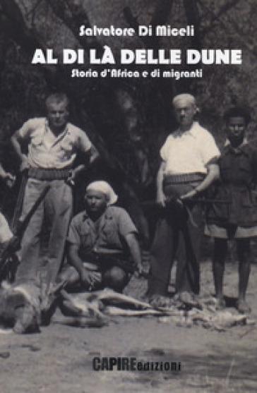 Al di là delle dune. Storia d'Africa e di migranti - Salvatore Di Miceli |