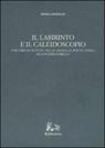 Il labirinto e il caleidoscopio. Percorsi di letture tra le «Novelle per un anno» di Luigi Pirandello - Emma Grimaldi  