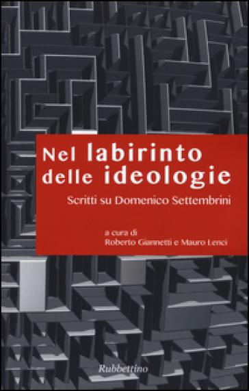 Nel labirinto delle ideologie. Scritti su Domenico Settembrini - R. Giannetti | Rochesterscifianimecon.com