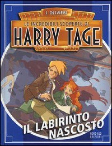 Il labirinto nascosto. Le incredibili scoperte di Harry Tage - Jacopo Olivieri  