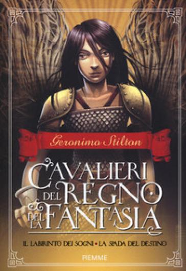 Il labirinto dei sogni-La spada del destino. Cavalieri del Regno della fantasia. 1. - Geronimo Stilton |