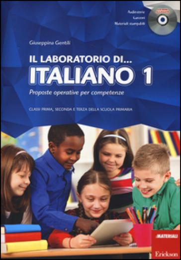 Il laboratorio di... italiano. Proposte operative per competenze. Classi prima, seconda e terza della scuola primaria. Con CD-ROM. 1. - Giuseppina Gentili | Thecosgala.com