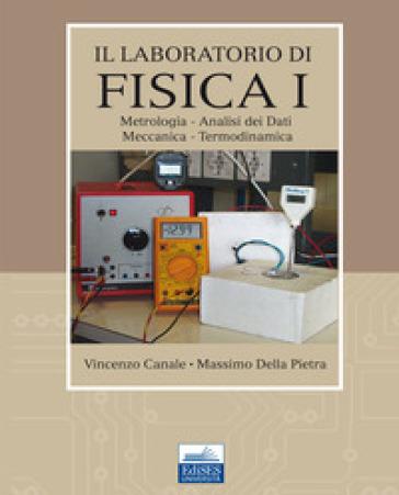 Il laboratorio di fisica. 1: Metrologia, analisi dei dati, meccanica, termodinamica - Vincenzo Canale | Jonathanterrington.com