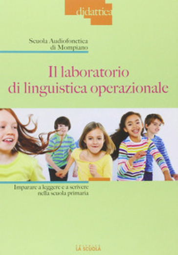 Il laboratorio di linguistica operazionale. Imparare a leggere e a scrivere nella scuola primaria - Francesca Scattorelli  