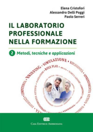 Il laboratorio professionale nella formazione. 2: Metodi, tecniche e applicazioni - Elena Cristofori | Rochesterscifianimecon.com