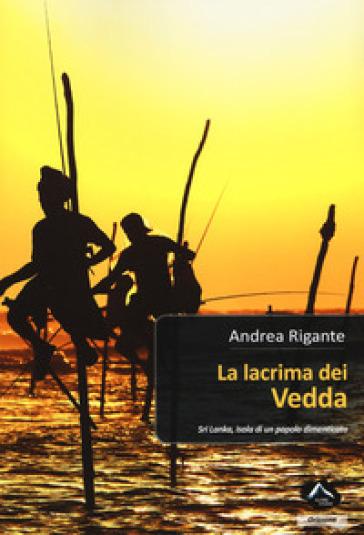 La lacrima dei vedda. Sri Lanka, isola di un popolo dimenticato - Andrea Rigante   Thecosgala.com