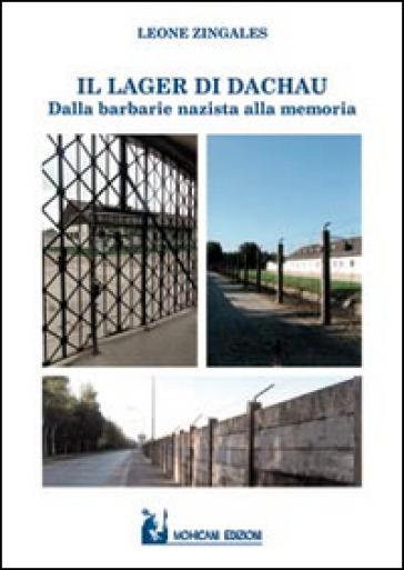 Il lager di Dachau. Dalla barbarie nazista alla memoria - Leone Zingales | Jonathanterrington.com