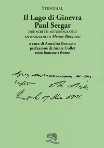 Il lago di Ginevra. Paul Sergar. Due scritti autobiografici antesignani di «Henry Brulard». Testo francese a fronte - Stendhal |