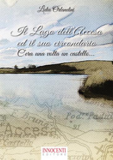 Il lago dell'Accesa ed il suo circondario. C'era una volta un castello - Lidia Orlandini | Ericsfund.org