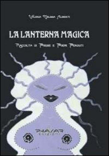 La lanterna magica. Raccolta di poesie e poemi perduti