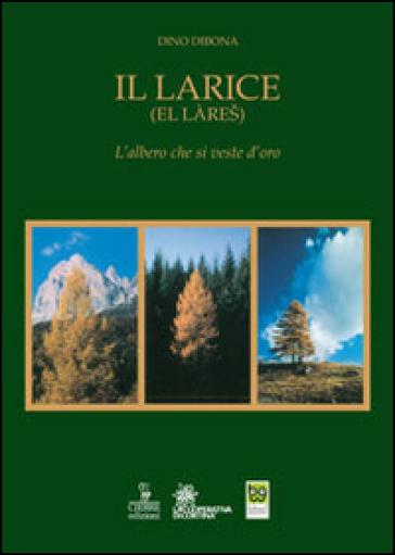 Il larice (El làres). L'albero che si veste d'oro - Dino Dibona |