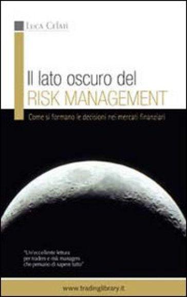 Il lato oscuro del risk management. Come si formano le decisioni nei mercati finanziari