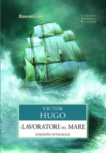 I lavoratori del mare. Ediz. integrale - Victor Hugo |