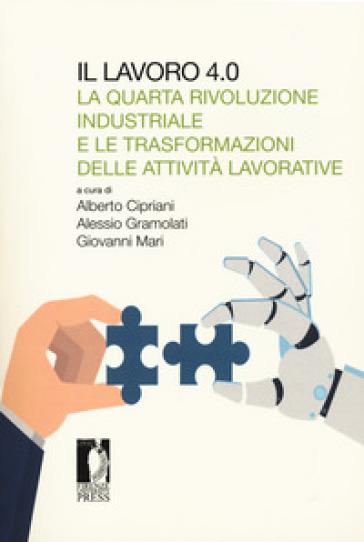 Il lavoro 4.0. La quarta rivoluzione industriale e le trasformazioni delle attività lavorative - Alberto Cipriani |