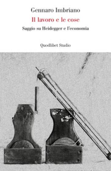 Il lavoro e le cose. Saggio su Heidegger e l'economia - Gennaro Imbriano pdf epub