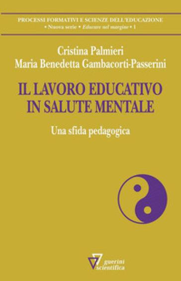 Il lavoro educativo in salute mentale. Una sfida pedagogica - Cristina Palmieri |