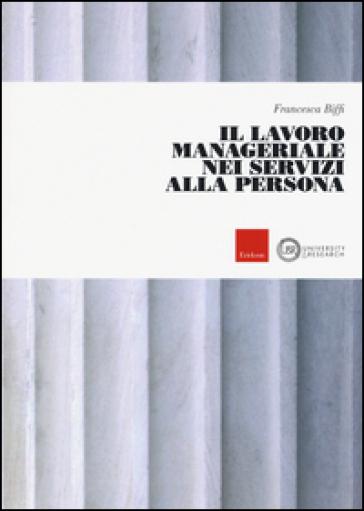 Il lavoro manageriale nei servizi alla persona - Francesca Biffi |