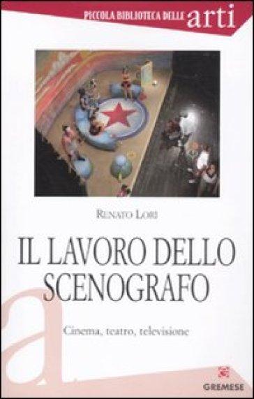 Il lavoro dello scenografo. Cinema, teatro, televisione - Renato Lori | Jonathanterrington.com