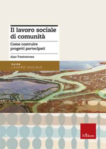 Il lavoro sociale di comunità. Come costruire progetti partecipati - Alan Twelvetrees | Kritjur.org