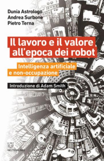 Il lavoro e il valore all'epoca dei robot. Intelligenza artificiale e non-occupazione - Dunia Astrologo | Thecosgala.com