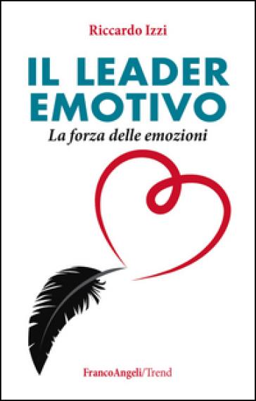 Il leader emotivo. La forza delle emozioni - Riccardo Izzi | Thecosgala.com