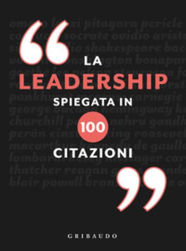 La leadership spiegata in 100 citazioni - Charles Phillips |