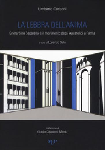 La lebbra dell'anima. Gherardino Segalello e il movimento degli Apostolici a Parma - Umberto Cocconi |