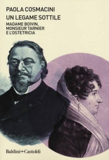 Un legame sottile. Madame Boivin, Monsieur Tarnier e l'ostetricia - Paola Cosmacini |