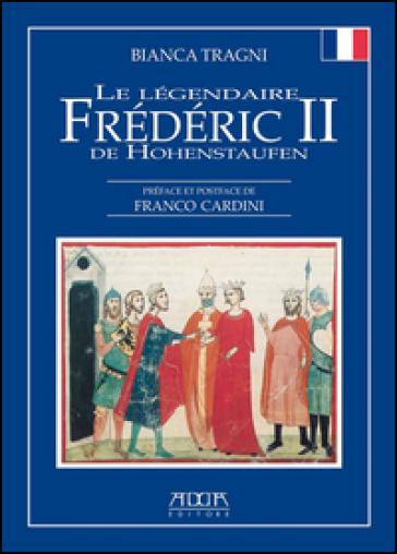 Le légendaire Frédéric II de Hohenstaufen - Bianca Tragni |