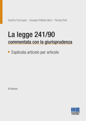 La legge 241/90 commentata con la giurisprudenza - Serafina Frazzingaro | Thecosgala.com