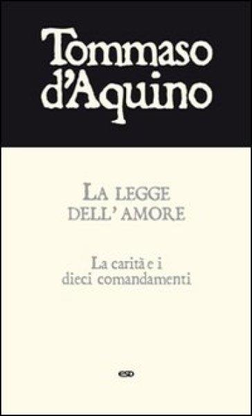 La legge dell'amore. La carità e i dieci comandamenti - Tommaso D'Aquino |
