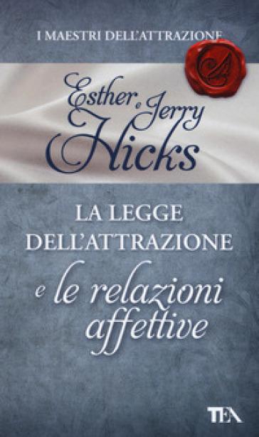 La legge dell'attrazione e le relazioni affettive - Esther Hicks |