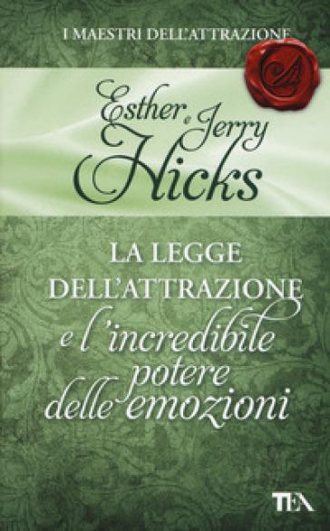 La legge dell'attrazione e l'incredibile potere delle emozioni - Esther Hicks |