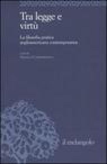 Tra legge e virtù. La filosofia pratica angloamericana contemporanea - A. Campodonico |