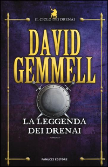 La leggenda dei Drenai. Il ciclo dei Drenai. 1. - David Andrew Gemmell  