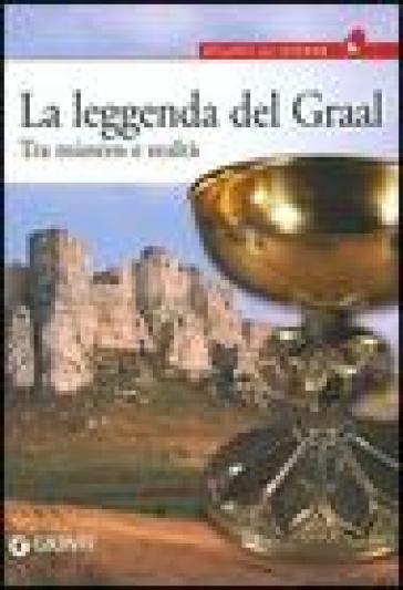 La leggenda del Graal. Tra mistero e realtà