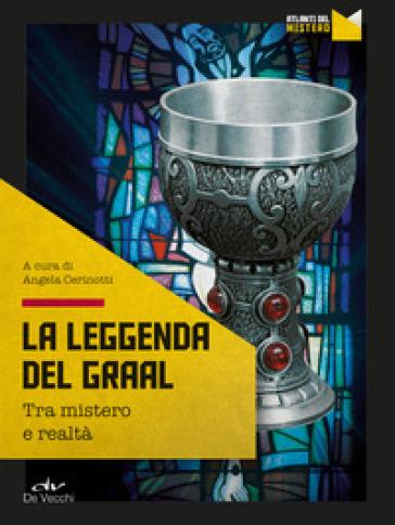 La leggenda del Graal. Tra mistero e realtà - A. Cerinotti pdf epub