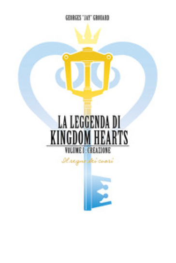 La leggenda di Kingdom hearts. 1: Creazione - Grouard Georges |