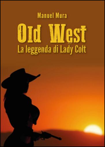 La leggenda di Lady Colt. Old West - Manuel Mura   Rochesterscifianimecon.com